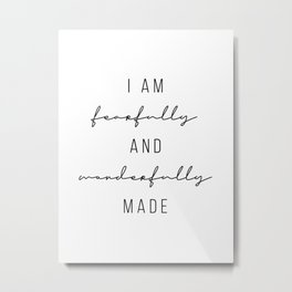I Am Fearfully and Wonderfully Made Metal Print