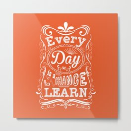 Lab No. 4 Every Day Is A Chance to Learn Motivational Quotes Metal Print