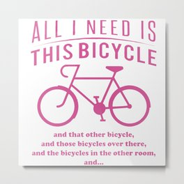 All i need is this bicycle Metal Print