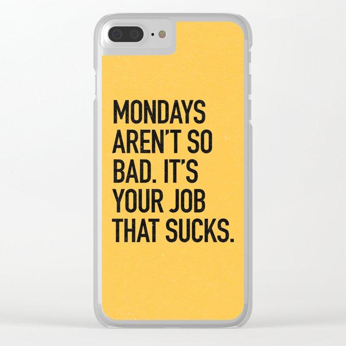 Mondays aren't so bad. It's your job that sucks. Clear iPhone Case