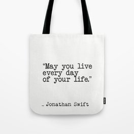 May you live every day of your life.  Jonathan Swift quote Tote Bag
