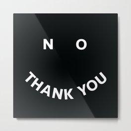 No Thank You Metal Print