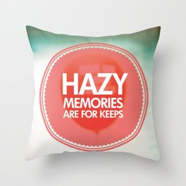 Hazy Memories Are For Keeps Throw Pillow