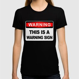 Warning Sign, This is a warning sign T-shirt