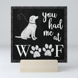 You Had Me At Woof Mini Art Print