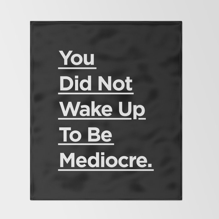 You Did Not Wake Up to Be Mediocre black and white monochrome typography design home wall decor Throw Blanket