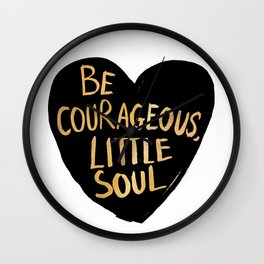 Be Courageous, Little Soul Wall Clock