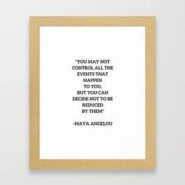 MAYA ANGELOU - WISE WORDS ON CONTROL Framed Art Print