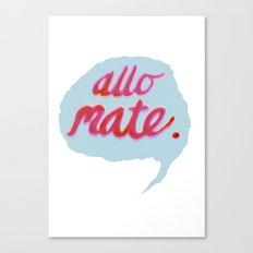 Allo Mate! Canvas Print