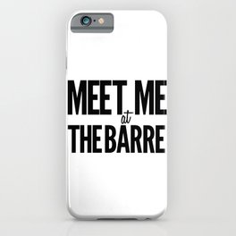 Meet Me At The Barre iPhone Case