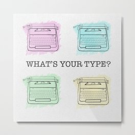 What's Your Type, Typewriter? Metal Print