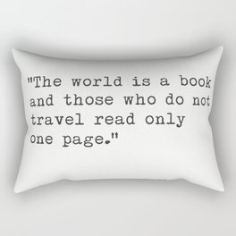 """""""The world is a book and those who do not travel read only one page.""""  ― Augustine of Hippo Rectangular Pillow"""
