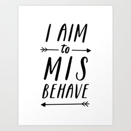 I Aim To Misbehave Art Print