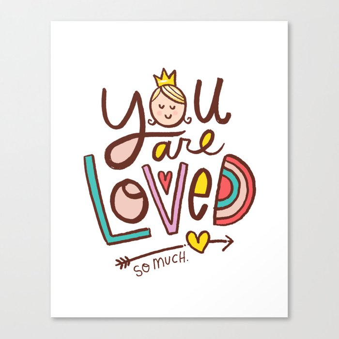 You Are Loved. So Much. Canvas Print