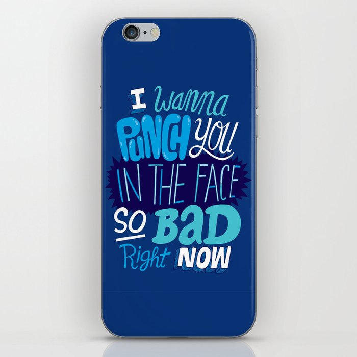 I Wanna Punch You In The Face So Bad Right Now iPhone Skin