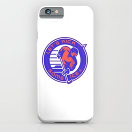 Lets Kick Some Ice pr iPhone Case