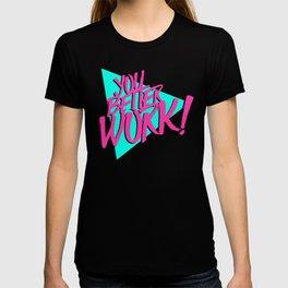 YOU BETTER WORK T-shirt