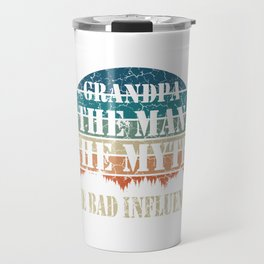 """""""Grandpa The Man The Myth The Bad Influence"""" Father's Day Gift T-shirt Design For Dad Grandfather Travel Mug"""