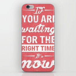 If You are waiting for the right time it's now Inspirational Typography Quote iPhone Skin