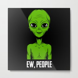 Ew, People Green Alien UFO Invasion Metal Print