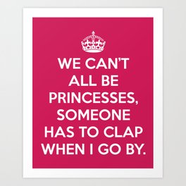 Can't All Be Princesses Funny Quote Art Print