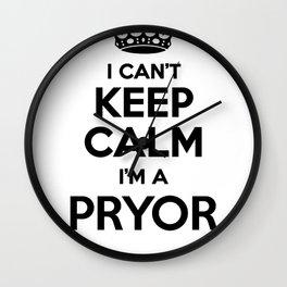 I cant keep calm I am a PRYOR Wall Clock