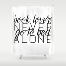 Book Lovers Never Go To Bed Alone Shower Curtain
