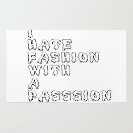 I hate fashion with a passion Rug