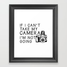 If I can't take my camera, I'm not going Framed Art Print