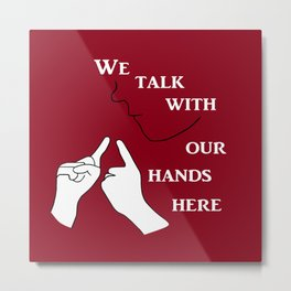 We Talk with our Hands Here Metal Print