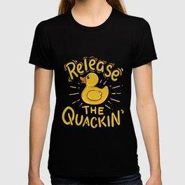 Release the Quacking - Duck Quackin' T-shirt