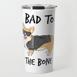 Bad to the Bone Corgi Travel Mug