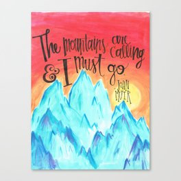 The Mountains Are Calling And I Must Go - John Muir Canvas Print