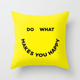 Do What Makes You Happy Throw Pillow