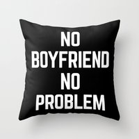 boyfriend Throw Pillows featuring No Boyfriend Funny Quote by EnvyArt
