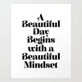 A BEAUTIFUL DAY BEGINS WITH A BEAUTIFUL MINDSET motivational typography inspirational quote Art Print