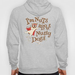 I'm Nuts About Nutty Dogs Hoody