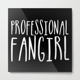 Professional fangirl inverted Metal Print