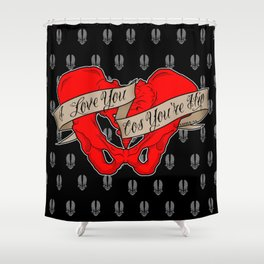 I love you cos you're hip Shower Curtain