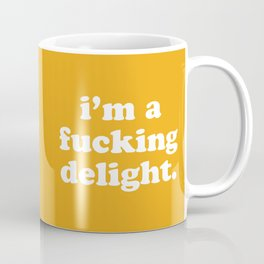 I'm A Fucking Delight Funny Quote Coffee Mug
