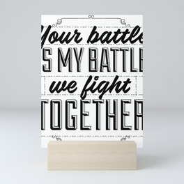 Your battle is my battle. We fight together. Mini Art Print