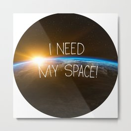 I Need My Space, funny poster Metal Print