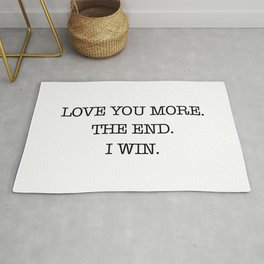 Love you more. The end. I win. Rug