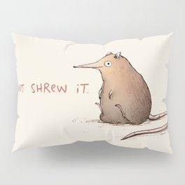 Just Shrew It Pillow Sham