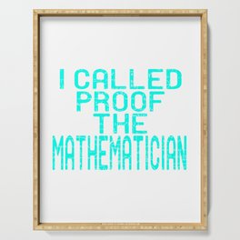 "Simple Tee For All Mathematicians ""I Called Proof The Mathematicians"" T-shirt Design Math PRoblem Serving Tray"