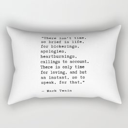 """""""There isn't time, so brief is life, for bickerings, apologies, heartburnings, callings to account. Rectangular Pillow"""