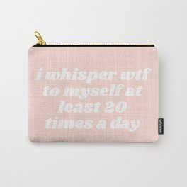 I whisper wtf Carry-All Pouch