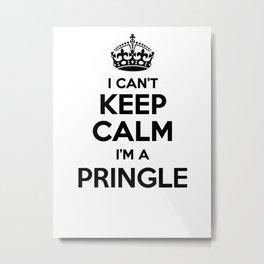 I cant keep calm I am a PRINGLE Metal Print