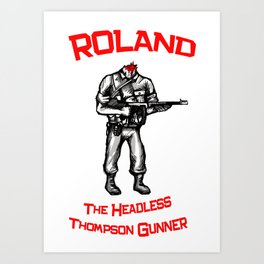 Roland The Headless Thompson Gunner Art Print
