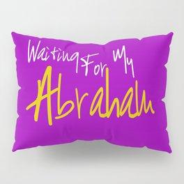 Waiting For My Abraham Pillow Sham